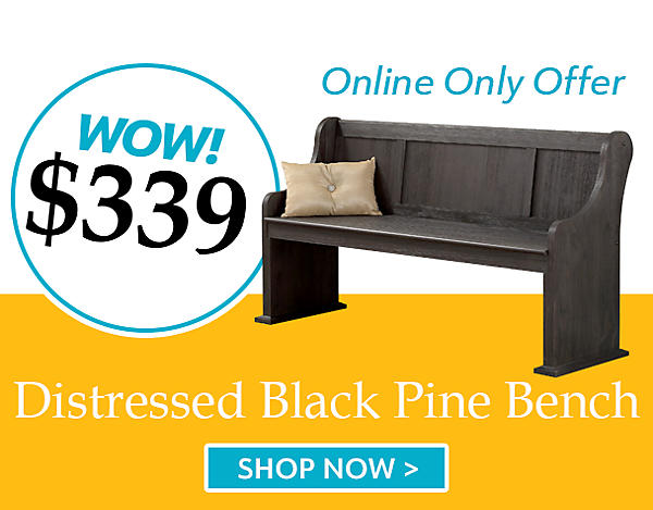 Distressed Black Pine Bench - Now $339 - Shop Now