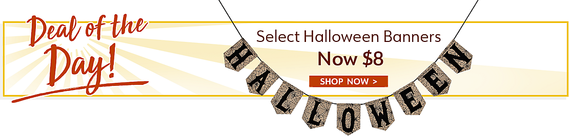Deal of the Day - Select Halloween Banners Now $8 - Shop Now