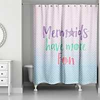 Mermaids Have More Fun Shower Curtain