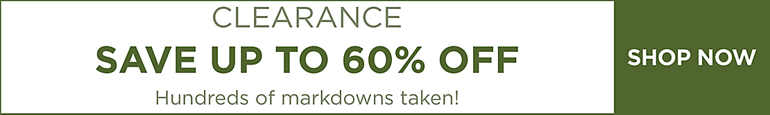 Clearance - Save up to 60% off - Hundreds of markdowns taken! - Shop Now