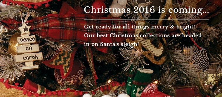 2016 Christmas is coming... Get ready for all thing merry and bright! Our best Christmas collections are headed in on Santsa's sleigh!
