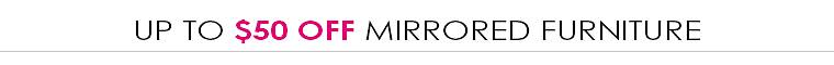 Up to $50 Off Mirrored Furniture