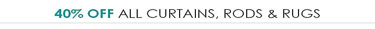 40% Off All Curtains, Rods & Rugs