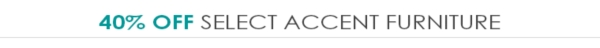 Up to 40% Off Select Accent Furniture