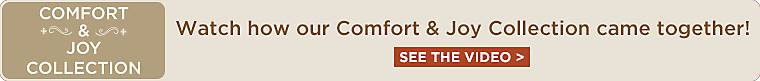 Watch how our comfort & joy Collection came together! - See Video here