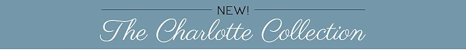 New! The Charlotte Collection