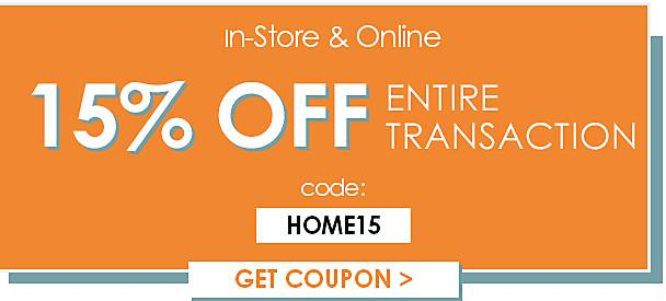 15% off your entire transaction, use code HOME15 - In-store & Online - Get Printable Coupon