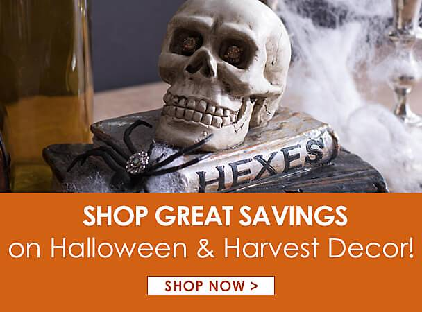 Shop great savings on Halloween and Harvest Decor - Shop Now