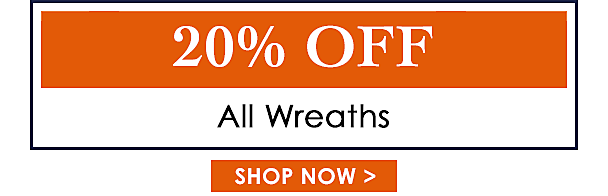 20% off Wreaths - Shop Now