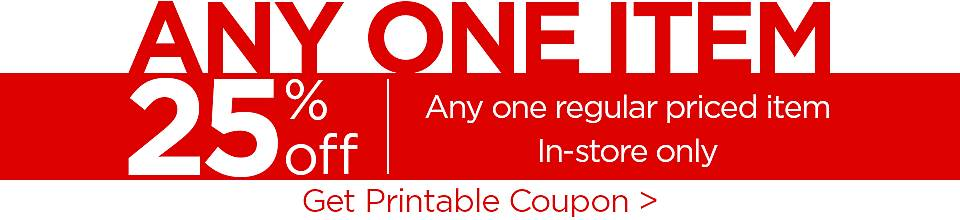 Any One Item 25% Off - Coupon applies to any one regular priced item - In-store Only - Get Printable Coupon