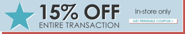 15% off entire transaction  - In-store Only - Get Printable Coupon