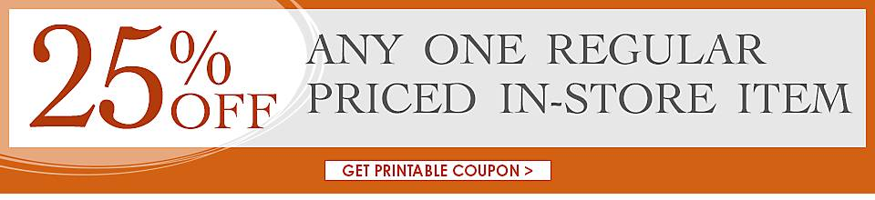 25% off any one regular priced item - Get Printable Coupon