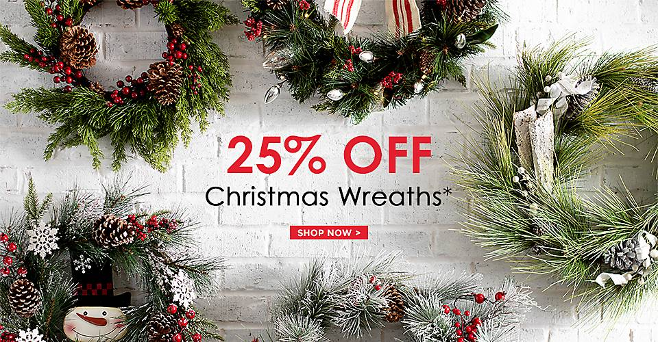 25% Off All Wreaths - Sonme exclusions apply online - Shop Now