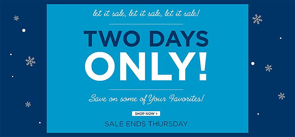 Two Days Only! Save on some of your favorites! - Shop Now