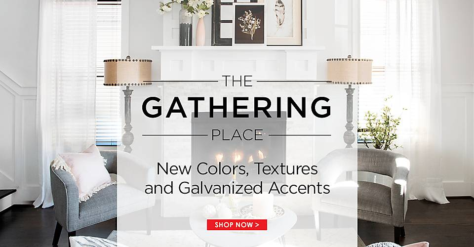 The Gathering Place - New colors, textures and galvanized accents - Shop Now