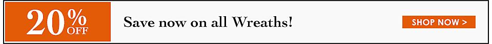 20% off Wreaths - Shop Now