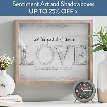 Up to 25% off Sentiment Art and Shadowboxes