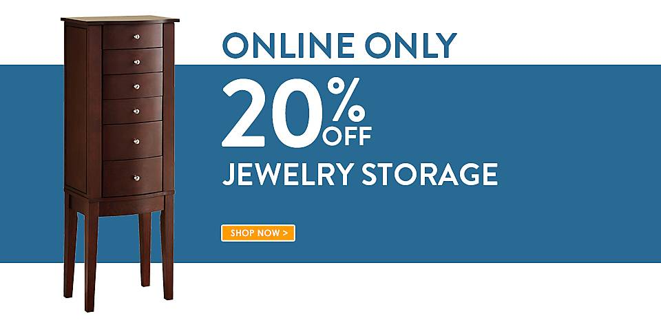 Online Only! 20% off Jewelry Storage - Shop Now
