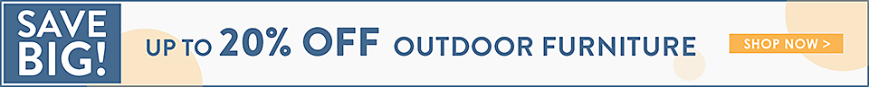 Up to 20% Outdoor Furniture - Shop Now