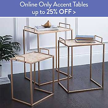 uUp To  25% off Online Only Accent Tables
