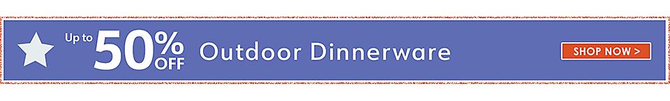 up to 50% off outdoor dinnerware - Shop Now