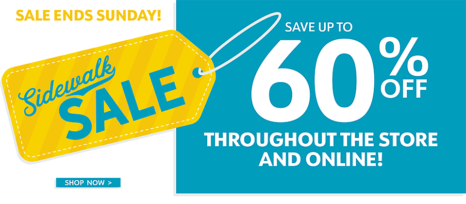 Sidewalk Sale - Save up to 60% Off - In-Store and Online - Ends Sunday! - Shop Now