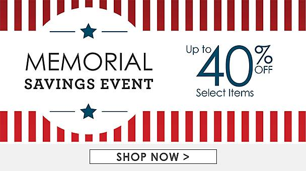 Memorial Savings Event - Up to 40% Off Select Items - Shop Now