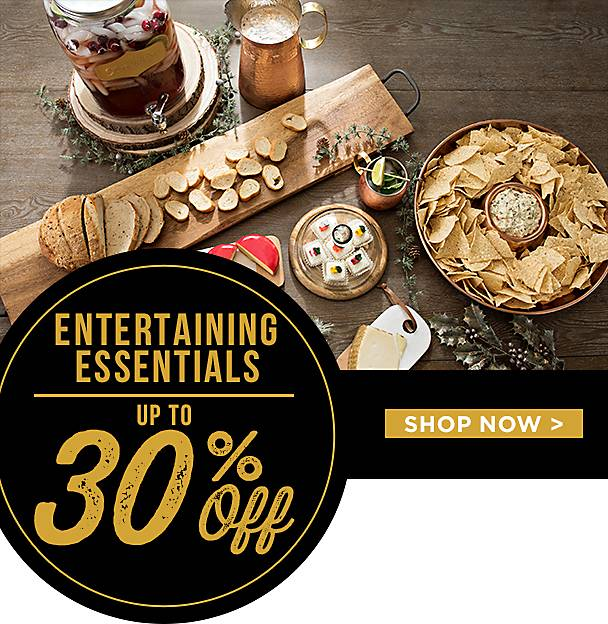 Up to 30% Off Entertaining Essentials - Shop Now