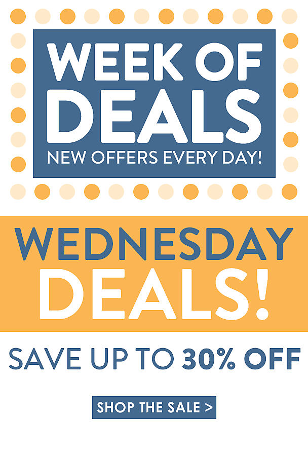 Week of Deals - new offers every day! - Wednesday Deals - Save up to 30% off - Shop the Sale