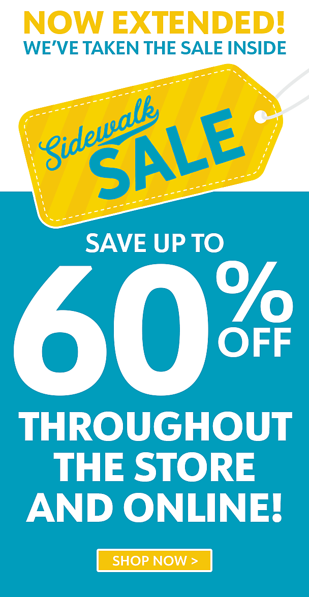 Sidewalk Sale - Save up to 60% Off - In-Store and Online - Now Extended! - Shop Now