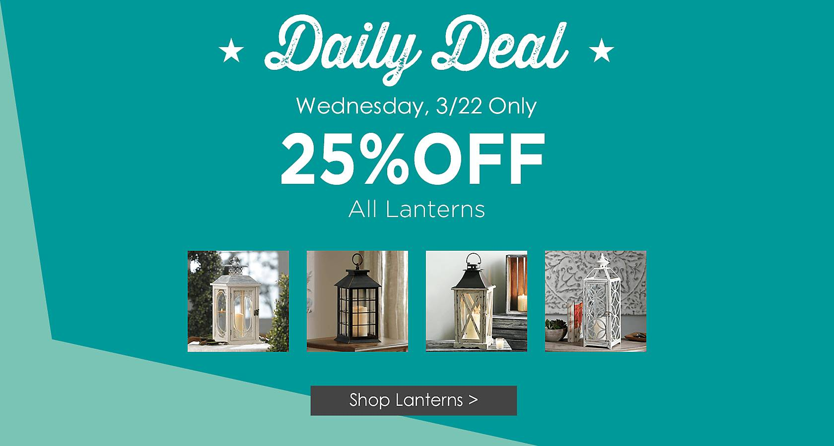 Daily Deal, Wednesday Only - 25% Off All Lanterns - Shop Now