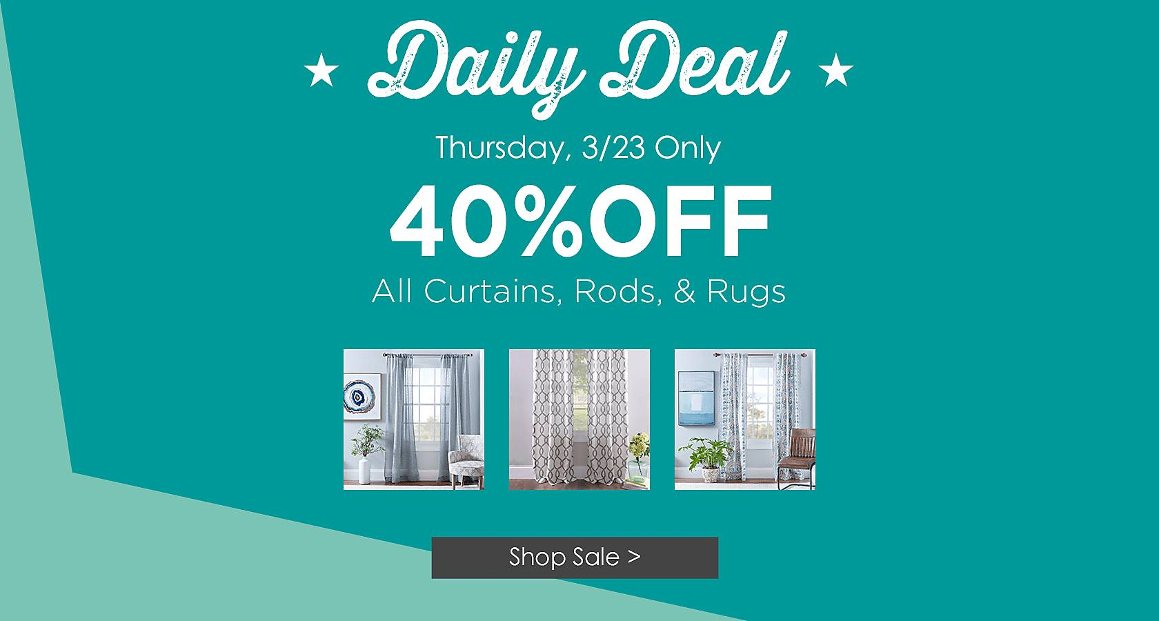 Daily Deal, Thursday Only - 40% Off All Curtains, Rods and Rugs - Shop Now