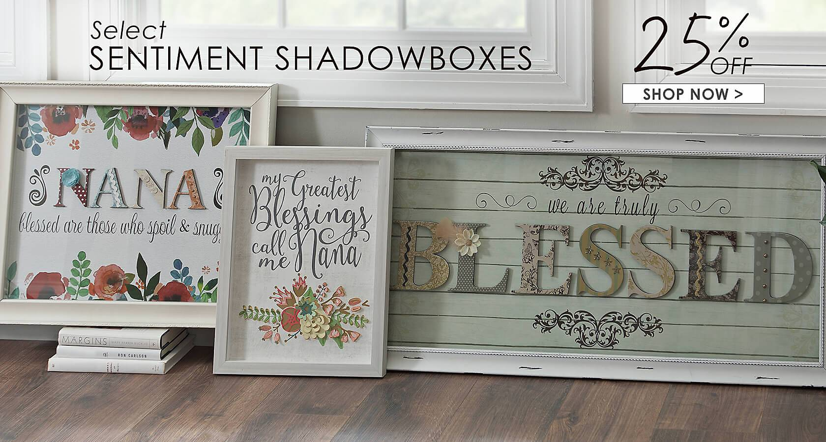 25% Off Select Sentiment Shadowboxes - Shop Now