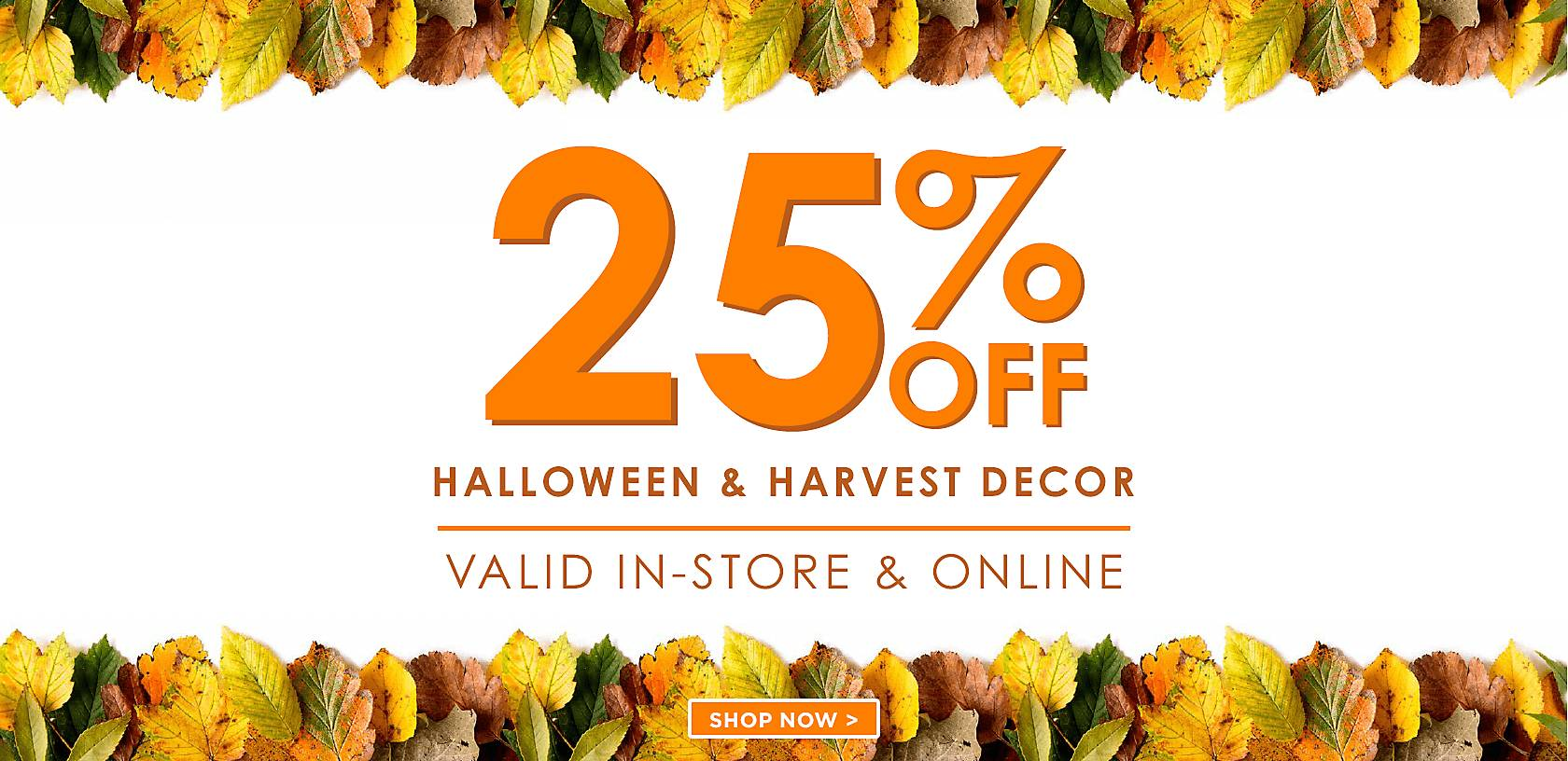 25% Off Halloween and Harvest - Shop Now
