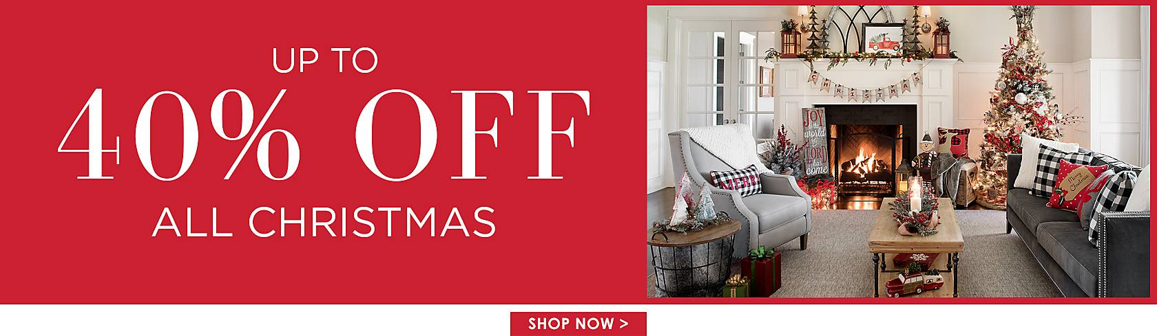 Up to 40% Off all  Christmas Decor! Hundreds of Items to Choose From! - Shop Now