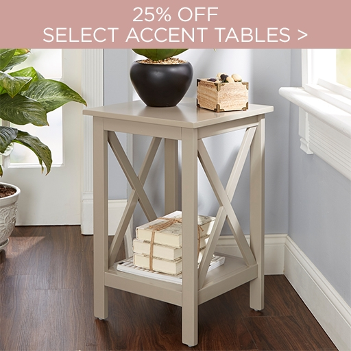 25% off Select Accent Tables - Shop Now