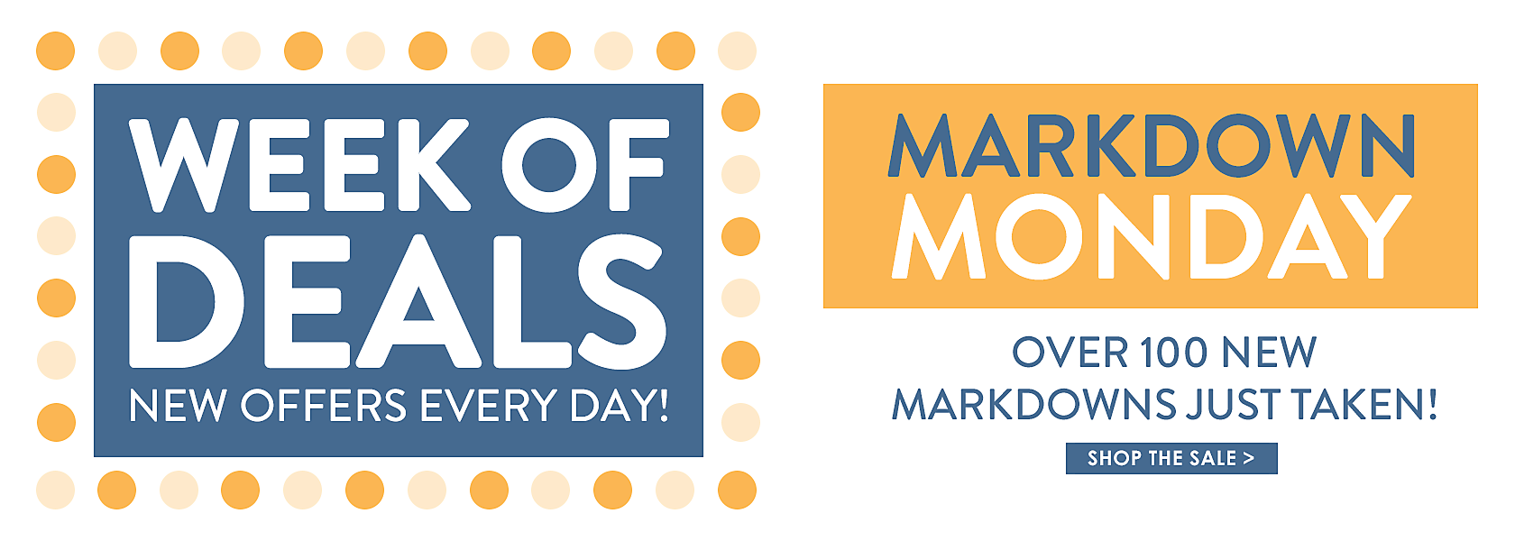 Week of Deals - new offers every day! - Markdown Monday - Over 100 new markdowns just taken - Shop the Sale