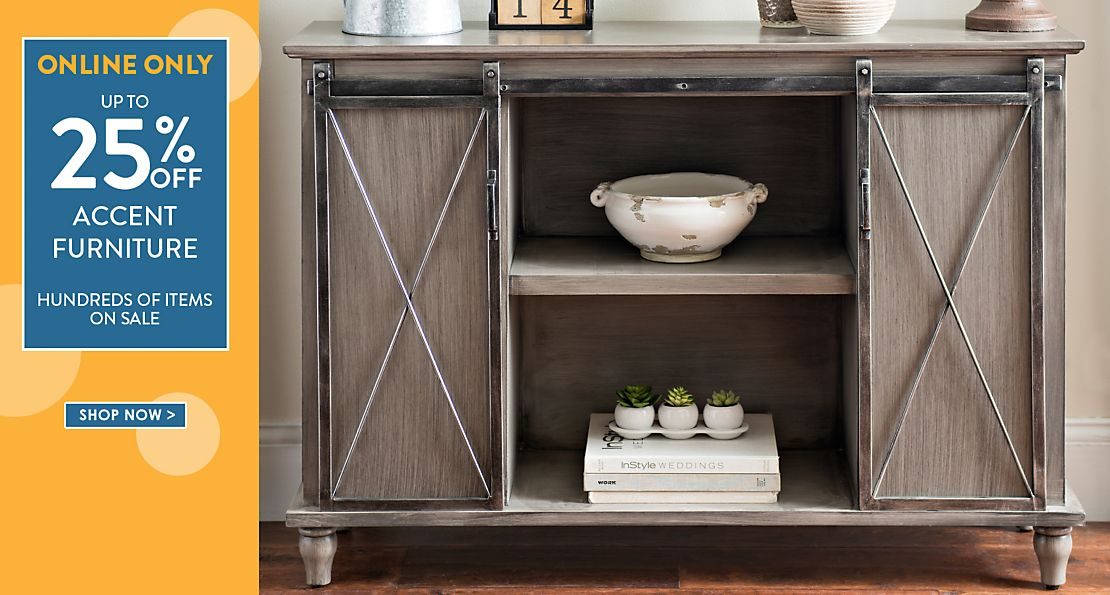 Online Only! Up to 25% off Accent Furniture  - Shop Now