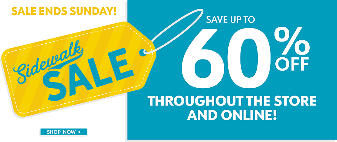 Sidewalk Sale Save up to 60% Off In-Store and Online - 3 Days Only! - Shop Now