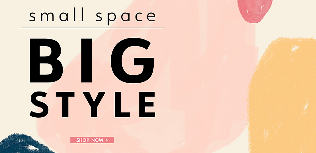 Small Space, Big Style - Shop Now