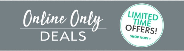 Online Only Deals For a Limited Time - Shop Now