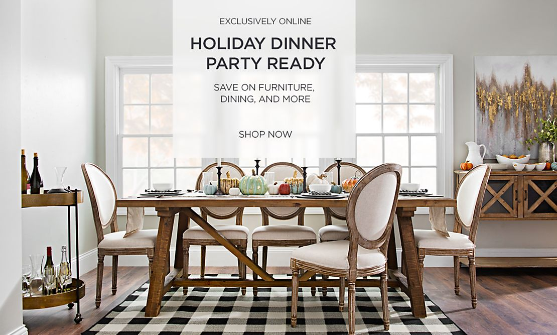 Holiday Dinner Party Ready - Save on Furniture, Dining, and More - Shop Now