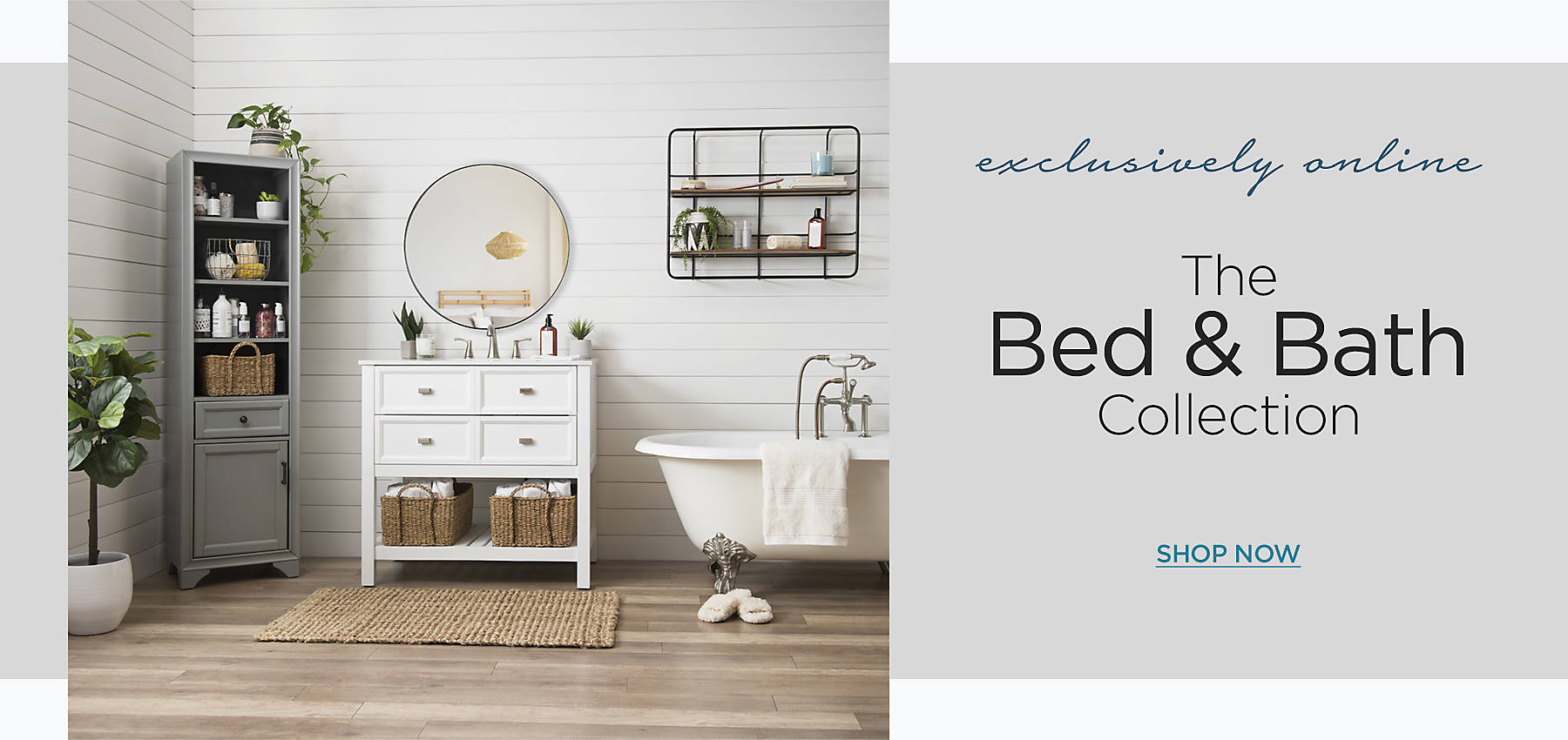 Exclusively Online - Shop the Bed & Bath Collection