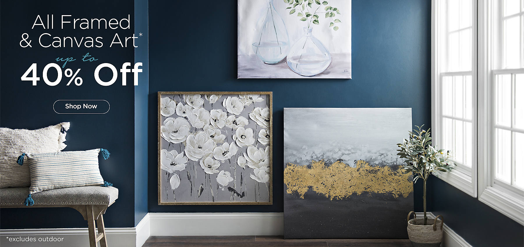 Limited Time Only - Up to 40% Off All Framed & Canvas Art - Excludes Outdoor