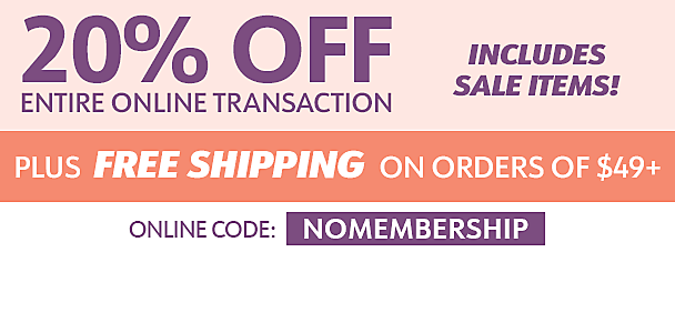 20% off entire online transaction including sale items - plus free shipping on orders of $49 or more, online code NOMEMBERSHIP