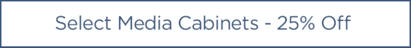 25% Off Select Media Cabinets