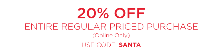 20% off entire regular priced purchase - online only - Use code SANTA
