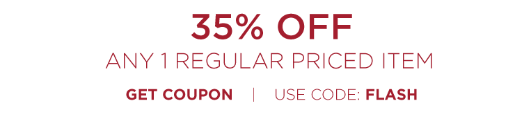 35% off any one regular priced item - Get Coupon - Use code FLASH