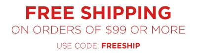 Free Shipping on Orders of $99 or more - use code: FREESHIP