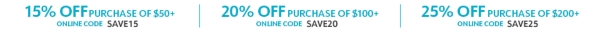 15% Off $50 or more, online code SAVE15 - 20% Off $100 or more, online code SAVE20 - 25% Off $200 or more, online code SAVE25